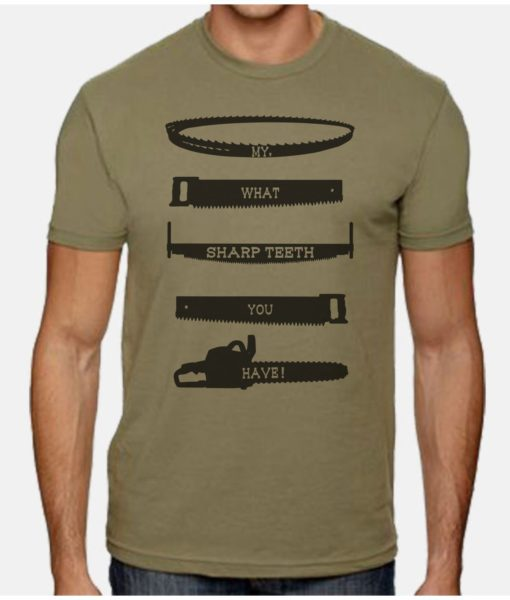 "Olive green shirt with saying ""My what sharp teeth you have"" on diffrent silhouette of saws"
